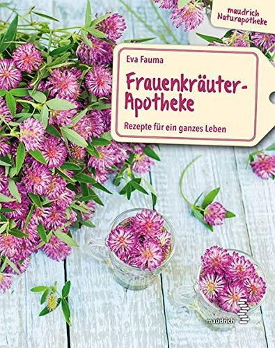 Frauenkräuter-Apotheke: Rezepte für ein ganzes Leben (maudrich Naturapotheke)
